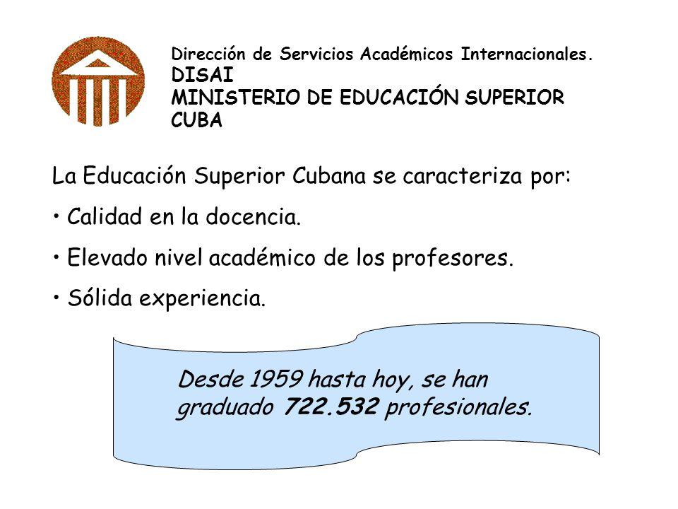 Dirección de Servicios Académicos Internacionales. DISAI MINISTERIO DE EDUCACIÓN SUPERIOR CUBA La Educación Superior Cubana se caracteriza por: Calida