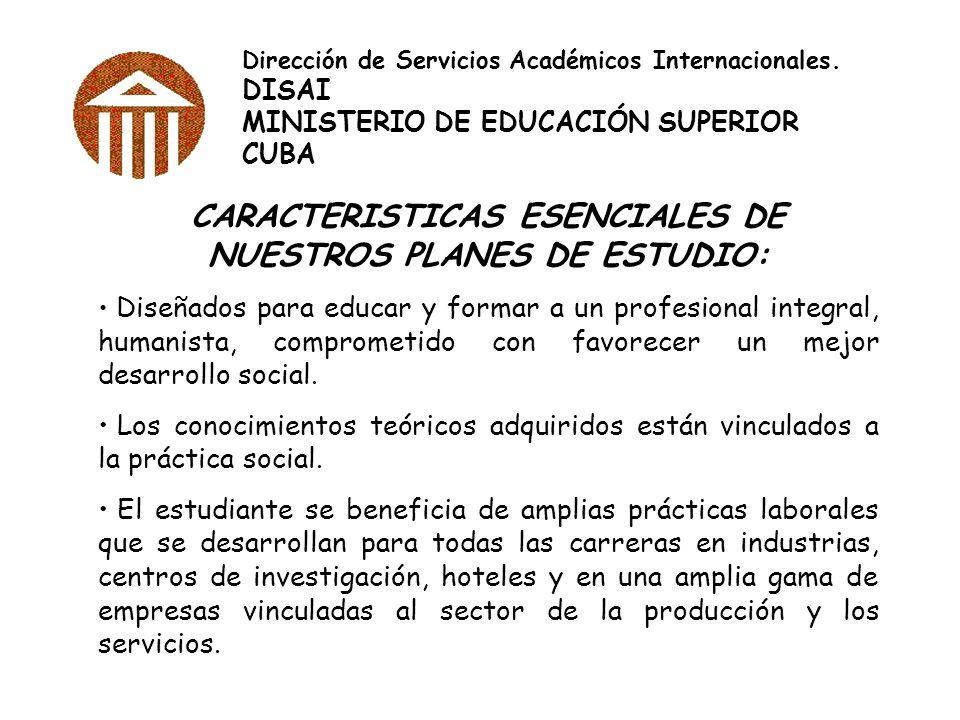 Dirección de Servicios Académicos Internacionales. DISAI MINISTERIO DE EDUCACIÓN SUPERIOR CUBA CARACTERISTICAS ESENCIALES DE NUESTROS PLANES DE ESTUDI