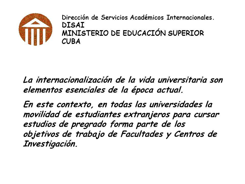 Dirección de Servicios Académicos Internacionales. DISAI MINISTERIO DE EDUCACIÓN SUPERIOR CUBA La internacionalización de la vida universitaria son el