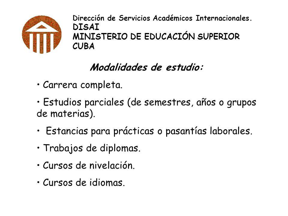 Dirección de Servicios Académicos Internacionales. DISAI MINISTERIO DE EDUCACIÓN SUPERIOR CUBA Modalidades de estudio: Carrera completa. Estudios parc