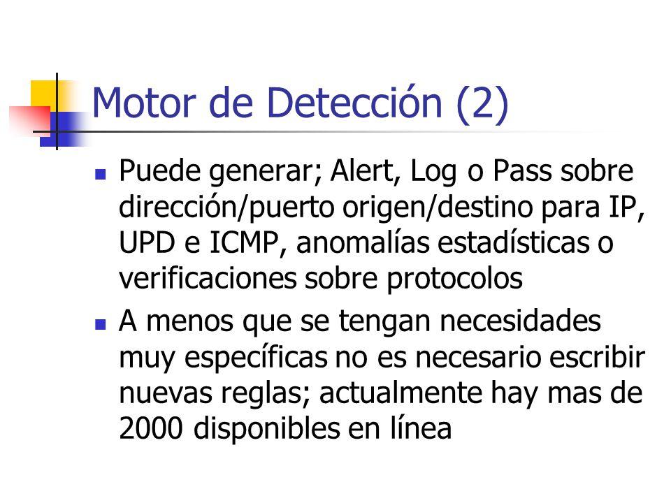 Motor de Detección (2) Puede generar; Alert, Log o Pass sobre dirección/puerto origen/destino para IP, UPD e ICMP, anomalías estadísticas o verificaci