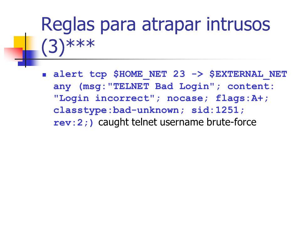 Reglas para atrapar intrusos (3)*** alert tcp $HOME_NET 23 -> $EXTERNAL_NET any (msg: