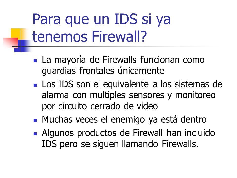 Para que un IDS si ya tenemos Firewall? La mayoría de Firewalls funcionan como guardias frontales únicamente Los IDS son el equivalente a los sistemas