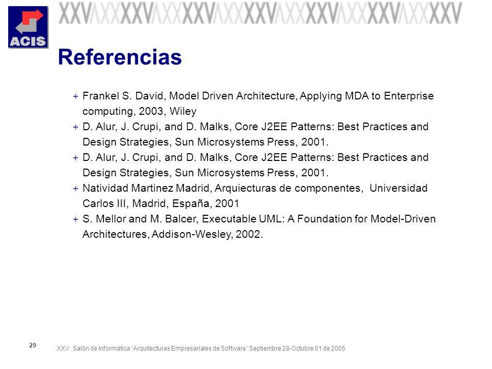 XXV Salón de Informática Arquitecturas Empresariales de Software Septiembre 28-Octubre 01 de 2005 29 Referencias + Frankel S.