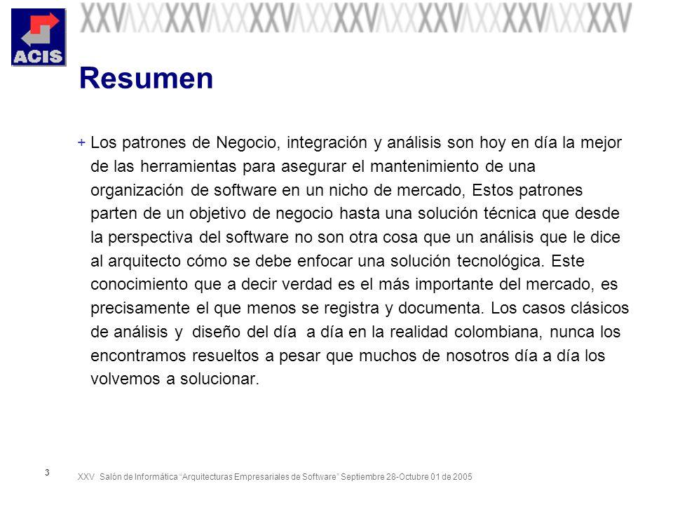 XXV Salón de Informática Arquitecturas Empresariales de Software Septiembre 28-Octubre 01 de 2005 4 Objetivos + Abonar el camino hacía un uso estándar de componentes funcionales en el común de las industrias colombianas.