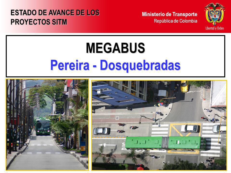 Ministerio de Transporte República de Colombia MEGABUS Pereira - Dosquebradas ESTADO DE AVANCE DE LOS PROYECTOS SITM