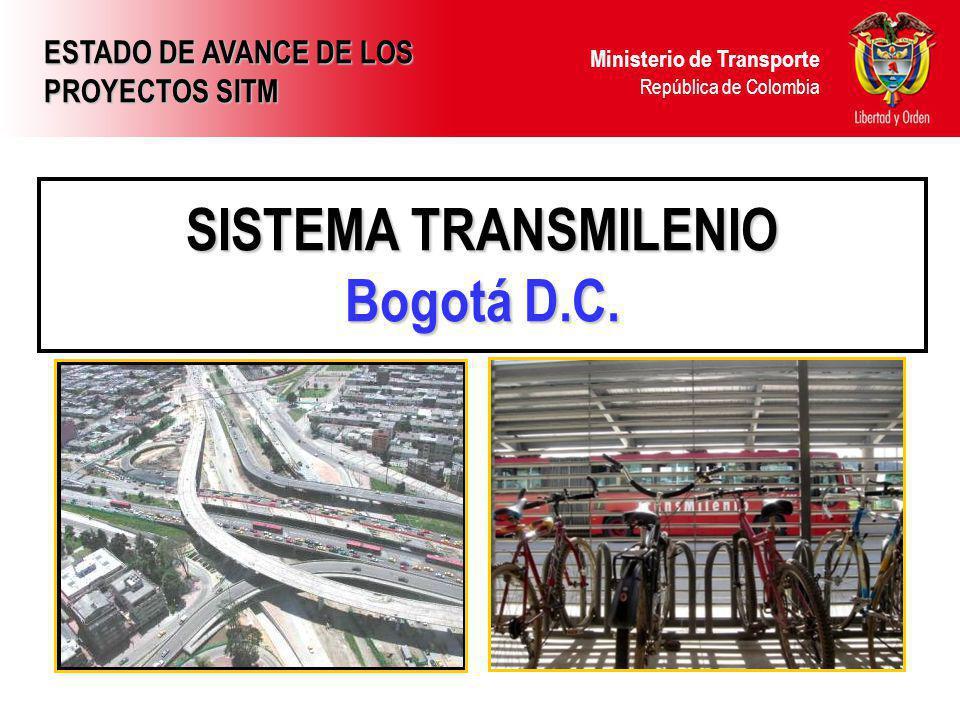 Ministerio de Transporte República de Colombia SISTEMA TRANSMILENIO Bogotá D.C. ESTADO DE AVANCE DE LOS PROYECTOS SITM