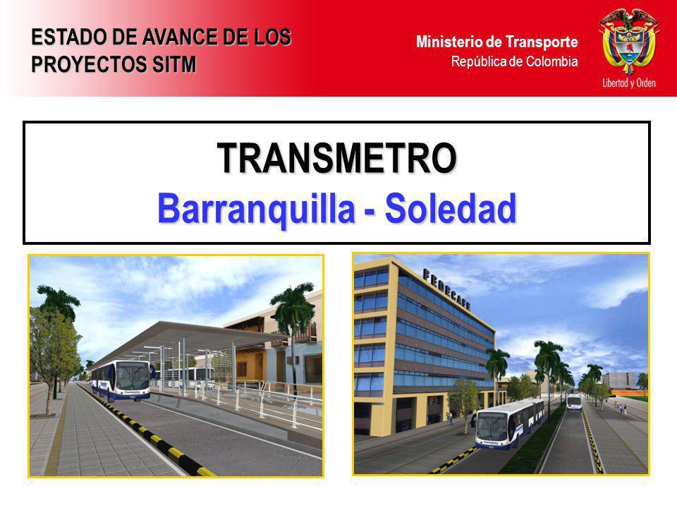 Ministerio de Transporte República de Colombia TRANSMETRO Barranquilla - Soledad ESTADO DE AVANCE DE LOS PROYECTOS SITM