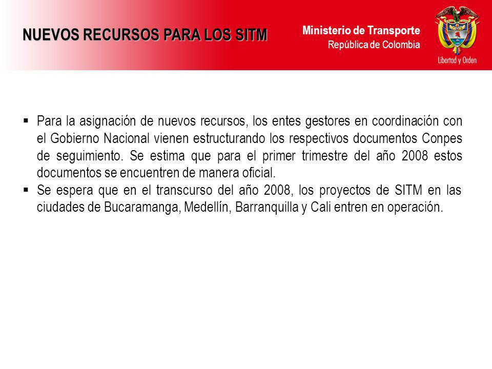 Ministerio de Transporte República de Colombia Para la asignación de nuevos recursos, los entes gestores en coordinación con el Gobierno Nacional vien