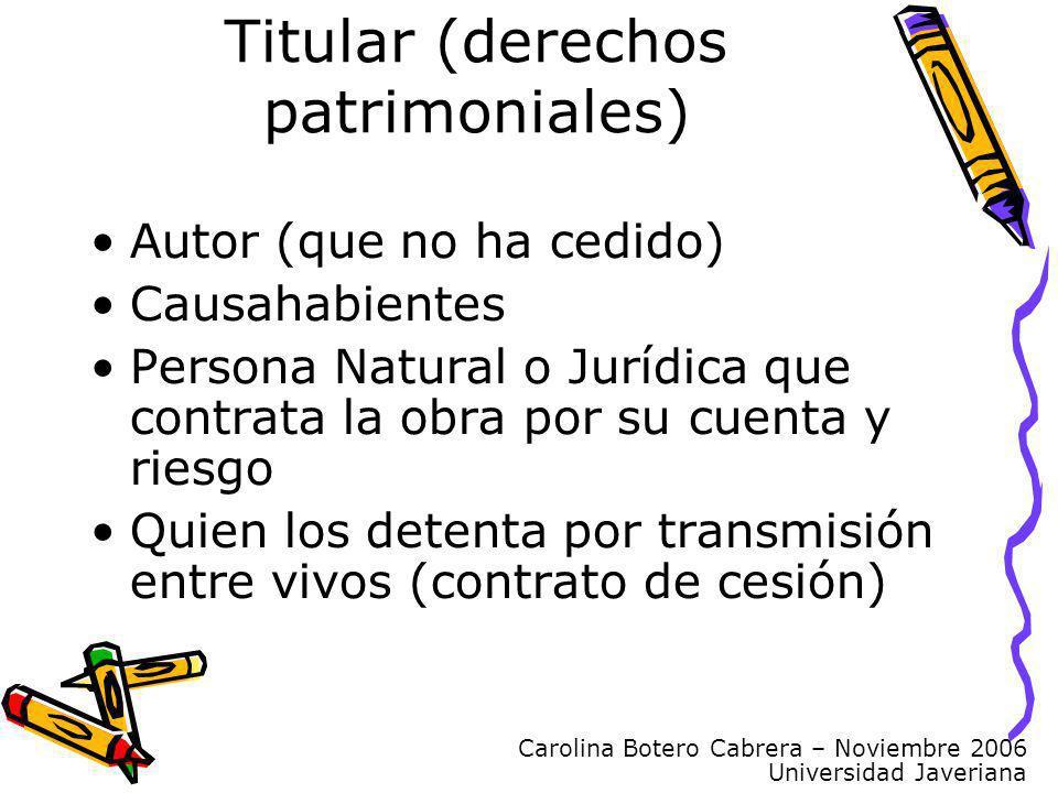 Carolina Botero Cabrera – Noviembre 2006 Universidad Javeriana Titular (derechos patrimoniales) Autor (que no ha cedido) Causahabientes Persona Natura
