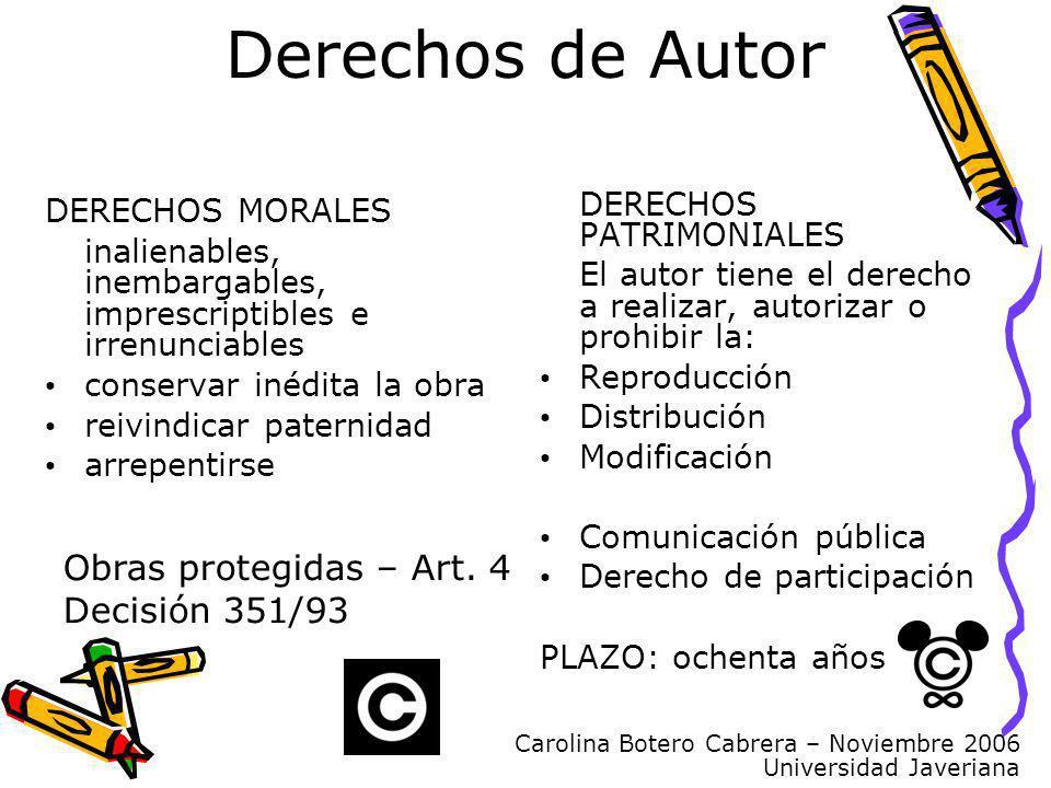 Carolina Botero Cabrera – Noviembre 2006 Universidad Javeriana Derechos de Autor DERECHOS MORALES inalienables, inembargables, imprescriptibles e irre