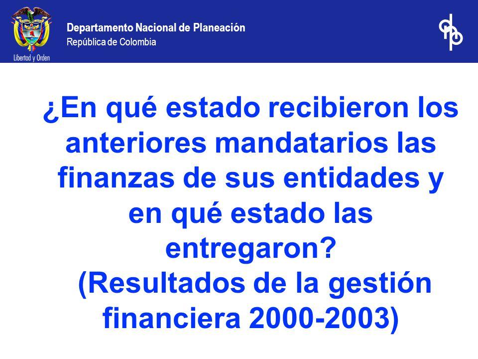 Departamento Nacional de Planeación República de Colombia ¿En qué estado recibieron los anteriores mandatarios las finanzas de sus entidades y en qué estado las entregaron.