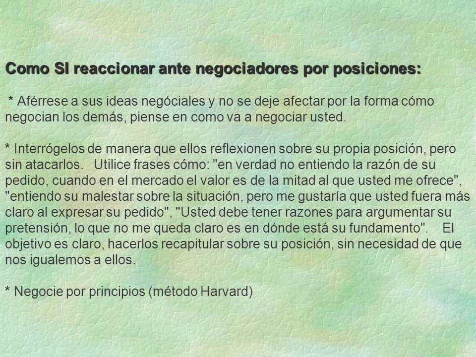 Como SI reaccionar ante negociadores por posiciones: Como SI reaccionar ante negociadores por posiciones: * Aférrese a sus ideas negóciales y no se de