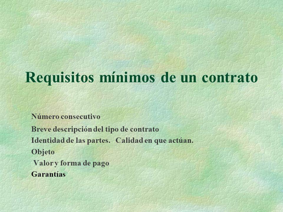 Requisitos mínimos de un contrato Número consecutivo Breve descripción del tipo de contrato Identidad de las partes. Calidad en que actúan. Objeto Val