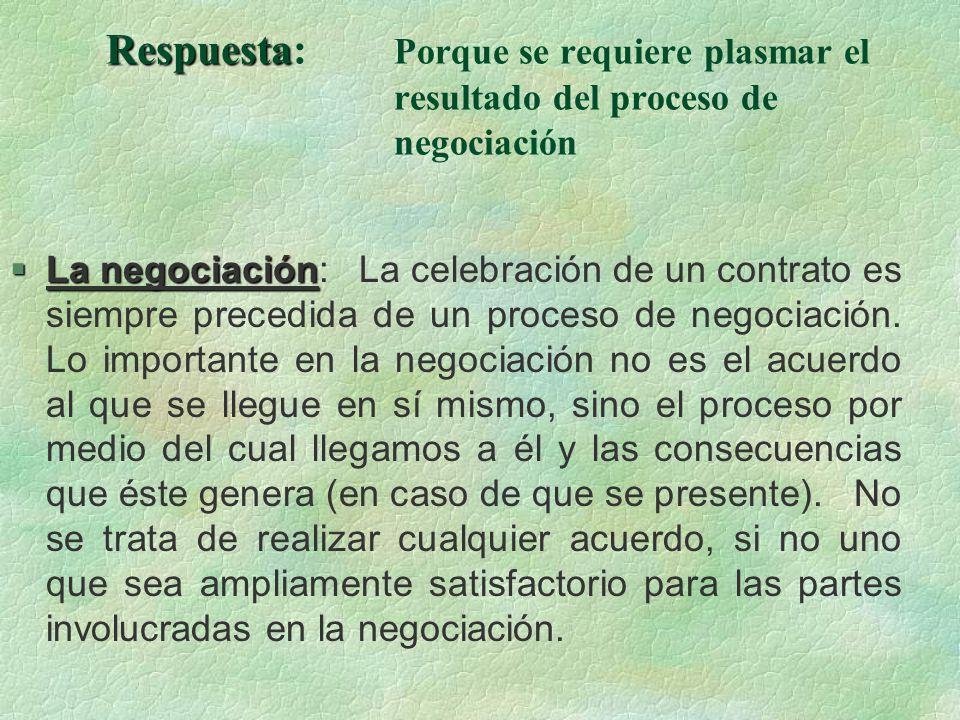 Respuesta Respuesta: Porque se requiere plasmar el resultado del proceso de negociación §La negociación §La negociación: La celebración de un contrato