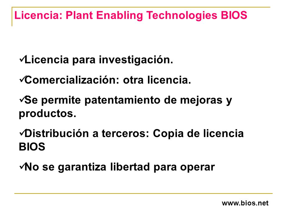 Licencia: Plant Enabling Technologies BIOS Licencia para investigación. Comercialización: otra licencia. Se permite patentamiento de mejoras y product