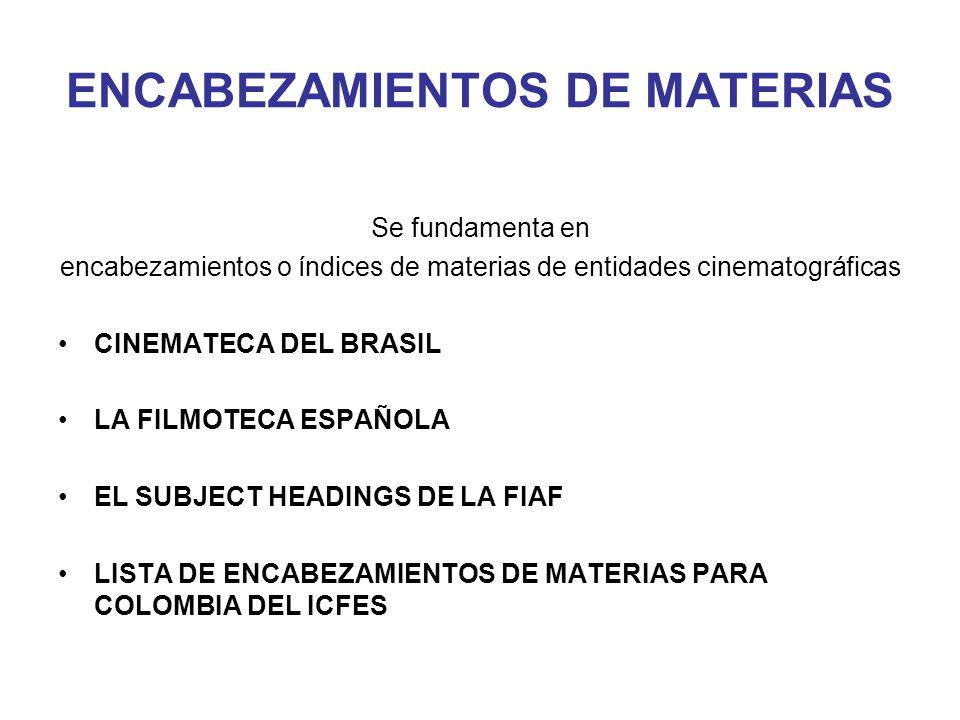 ENCABEZAMIENTOS DE MATERIAS Se fundamenta en encabezamientos o índices de materias de entidades cinematográficas CINEMATECA DEL BRASIL LA FILMOTECA ES