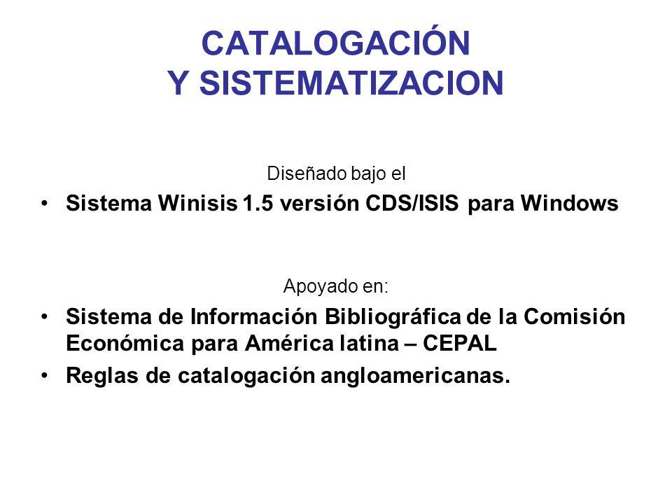 CATALOGACIÓN Y SISTEMATIZACION Diseñado bajo el Sistema Winisis 1.5 versión CDS/ISIS para Windows Apoyado en: Sistema de Información Bibliográfica de