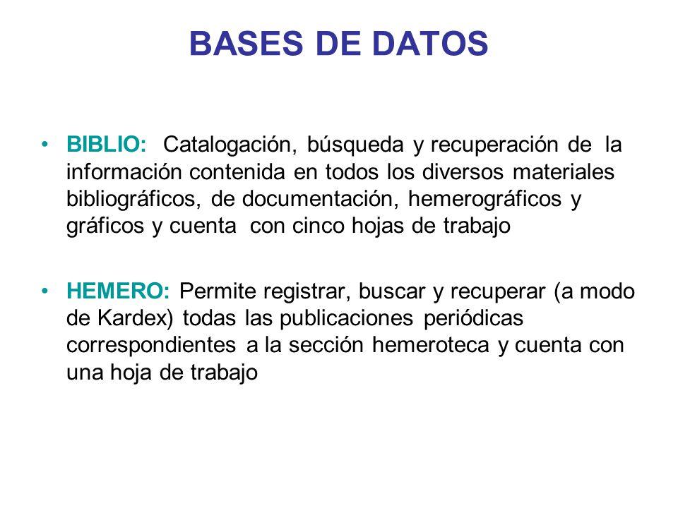 BASES DE DATOS BIBLIO: Catalogación, búsqueda y recuperación de la información contenida en todos los diversos materiales bibliográficos, de documenta