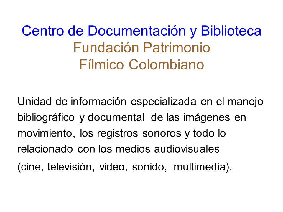 Centro de Documentación y Biblioteca Fundación Patrimonio Fílmico Colombiano Unidad de información especializada en el manejo bibliográfico y document