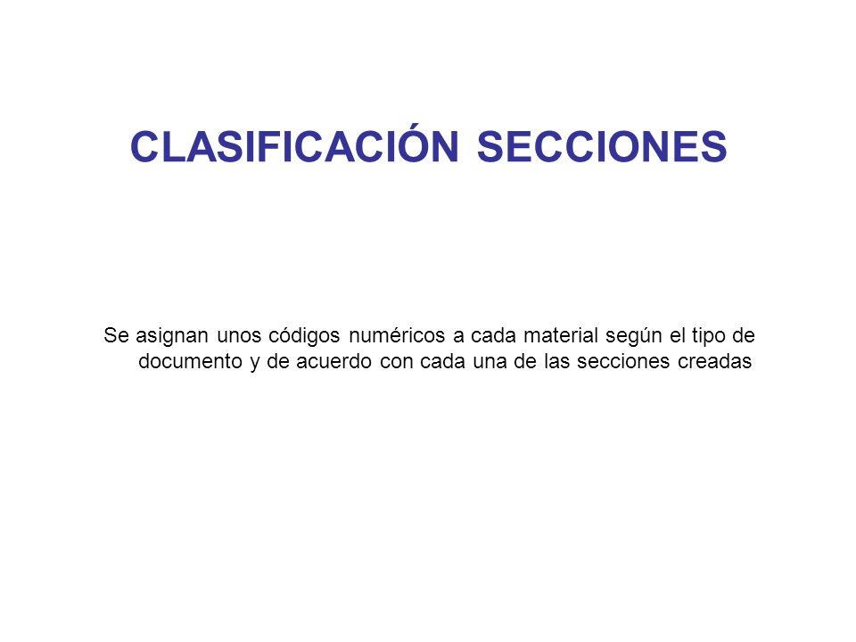 CLASIFICACIÓN SECCIONES Se asignan unos códigos numéricos a cada material según el tipo de documento y de acuerdo con cada una de las secciones creada