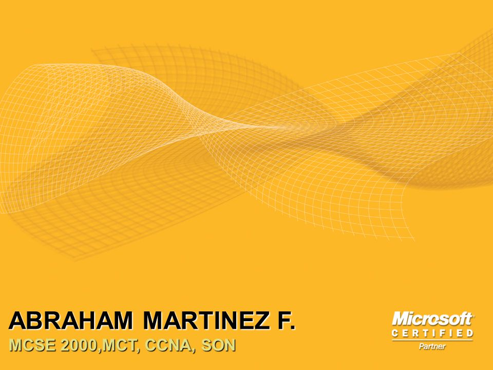 ABRAHAM MARTINEZ F. MCSE 2000,MCT, CCNA, SON