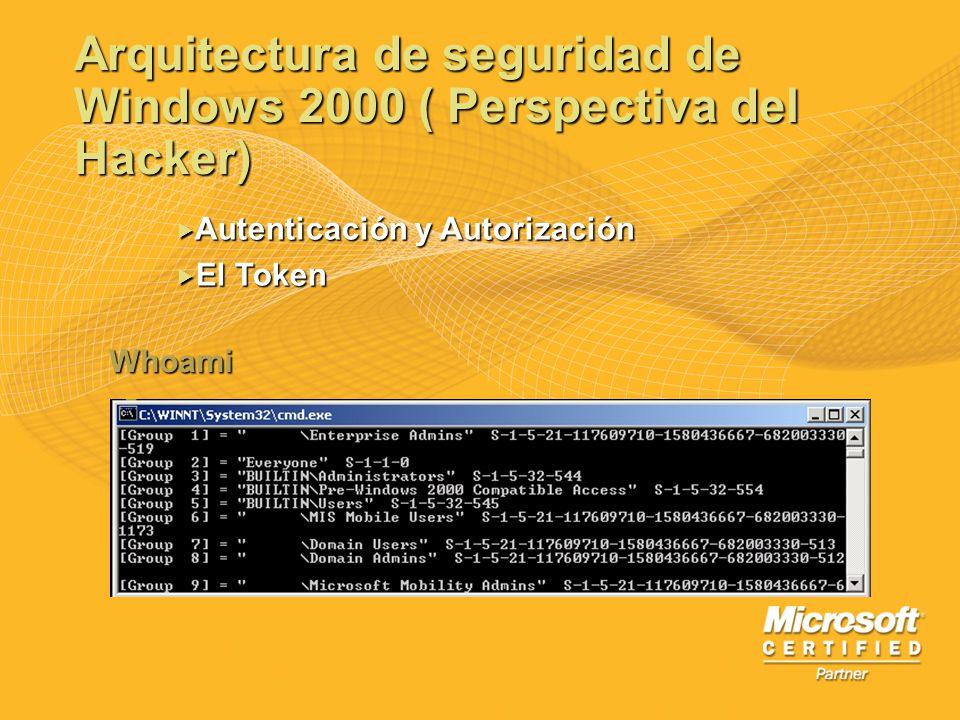 Arquitectura de seguridad de Windows 2000 ( Perspectiva del Hacker) Autenticación y Autorización Autenticación y Autorización El Token El Token Whoami