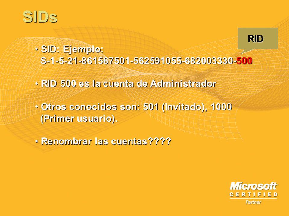 SIDs SID: Ejemplo: SID: Ejemplo: S-1-5-21-861567501-562591055-682003330-500 S-1-5-21-861567501-562591055-682003330-500 RID 500 es la cuenta de Adminis
