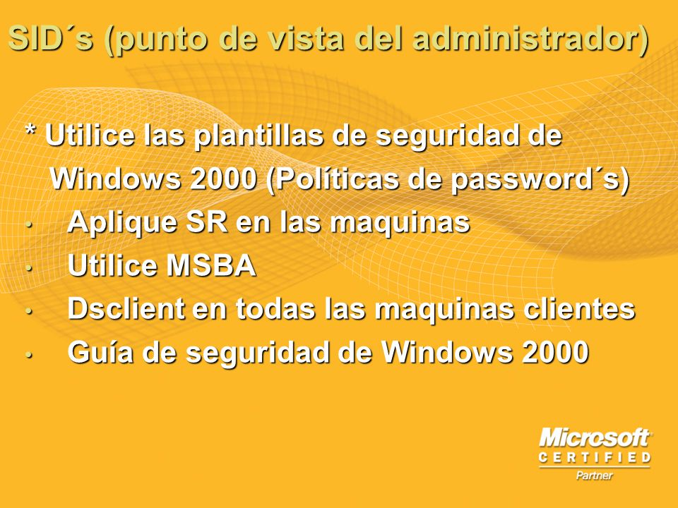 SID´s (punto de vista del administrador) * Utilice las plantillas de seguridad de Windows 2000 (Políticas de password´s) Windows 2000 (Políticas de pa