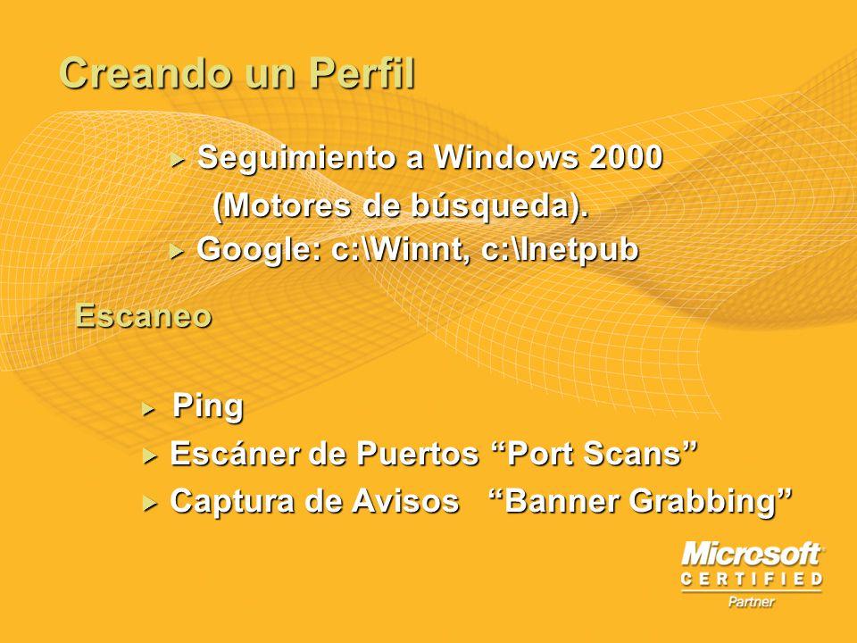 Creando un Perfil Seguimiento a Windows 2000 Seguimiento a Windows 2000 (Motores de búsqueda). (Motores de búsqueda). Google: c:\Winnt, c:\Inetpub Goo