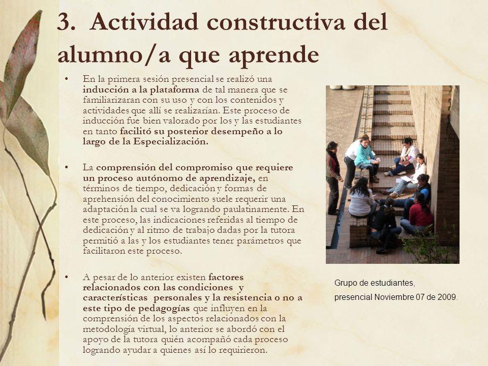 3. Actividad constructiva del alumno/a que aprende En la primera sesión presencial se realizó una inducción a la plataforma de tal manera que se famil