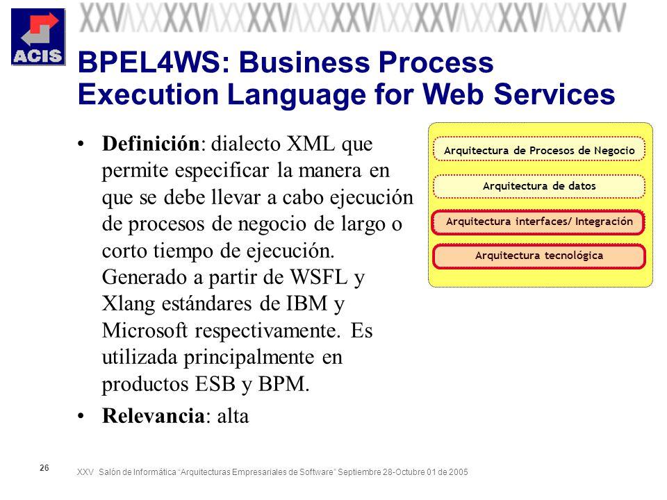 XXV Salón de Informática Arquitecturas Empresariales de Software Septiembre 28-Octubre 01 de 2005 26 BPEL4WS: Business Process Execution Language for