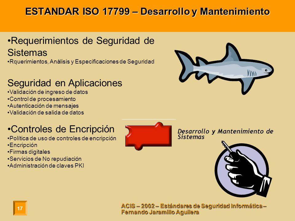 17 ACIS – 2002 – Estándares de Seguridad Informática – Fernando Jaramillo Aguilera ESTANDAR ISO 17799 – Desarrollo y Mantenimiento Requerimientos de S