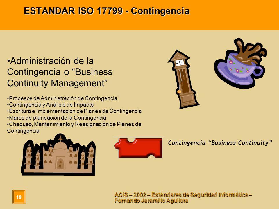 19 ACIS – 2002 – Estándares de Seguridad Informática – Fernando Jaramillo Aguilera ESTANDAR ISO 17799 - Contingencia Administración de la Contingencia