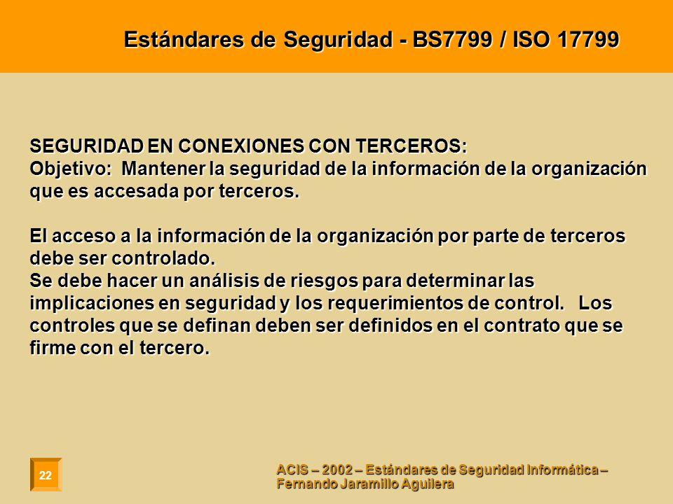 22 ACIS – 2002 – Estándares de Seguridad Informática – Fernando Jaramillo Aguilera Estándares de Seguridad - BS7799 / ISO 17799 SEGURIDAD EN CONEXIONE