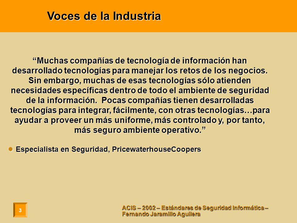 3 ACIS – 2002 – Estándares de Seguridad Informática – Fernando Jaramillo Aguilera Voces de la Industria Muchas compañías de tecnología de información han desarrollado tecnologías para manejar los retos de los negocios.