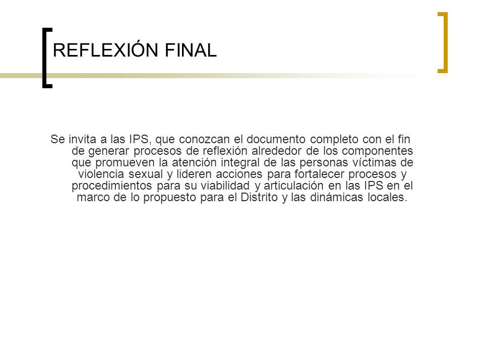 REFLEXIÓN FINAL Se invita a las IPS, que conozcan el documento completo con el fin de generar procesos de reflexión alrededor de los componentes que p