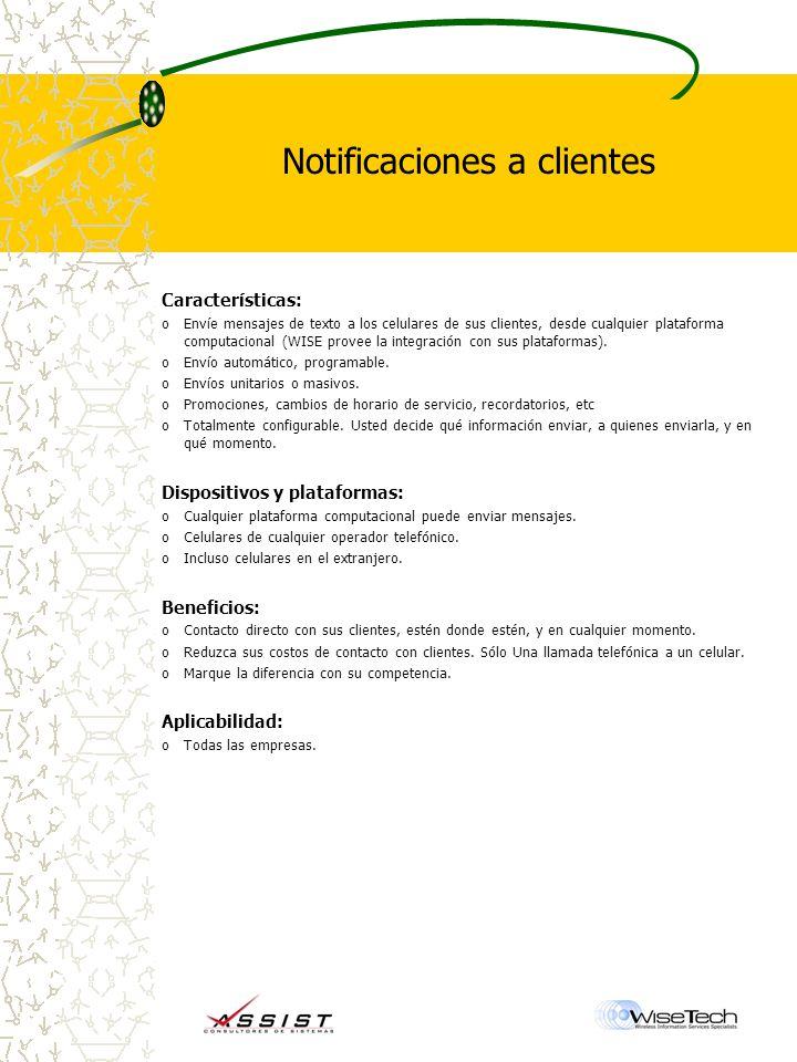 Notificaciones a clientes Características: oEnvíe mensajes de texto a los celulares de sus clientes, desde cualquier plataforma computacional (WISE provee la integración con sus plataformas).