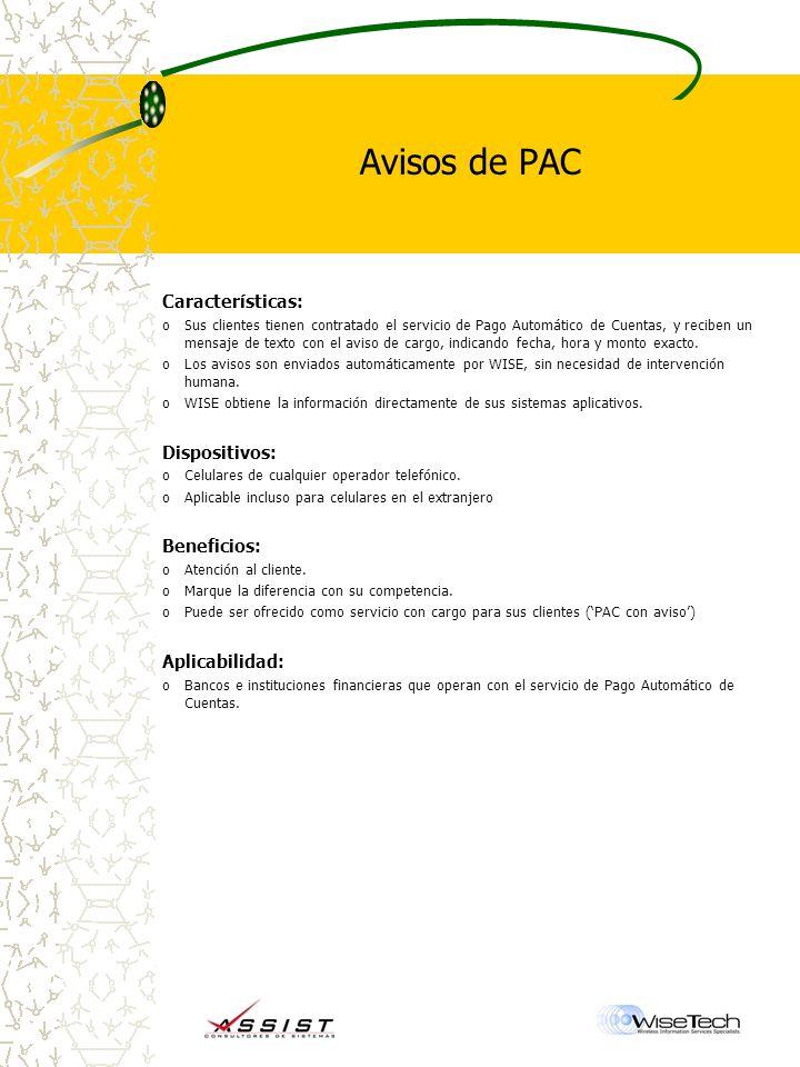 Avisos de PAC Características: oSus clientes tienen contratado el servicio de Pago Automático de Cuentas, y reciben un mensaje de texto con el aviso de cargo, indicando fecha, hora y monto exacto.