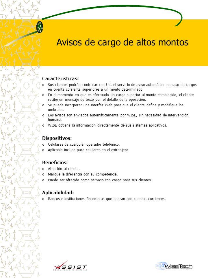 Avisos de cargo de altos montos Características: oSus clientes podrán contratar con Ud.
