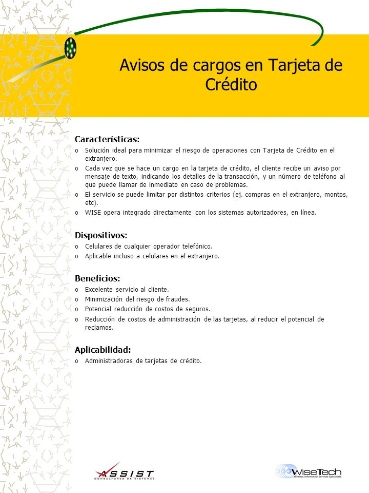 Avisos de cargos en Tarjeta de Crédito Características: oSolución ideal para minimizar el riesgo de operaciones con Tarjeta de Crédito en el extranjero.