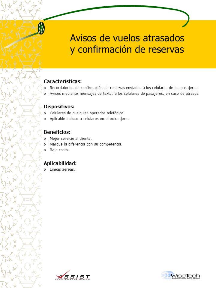 Avisos de vuelos atrasados y confirmación de reservas Características: oRecordatorios de confirmación de reservas enviados a los celulares de los pasajeros.