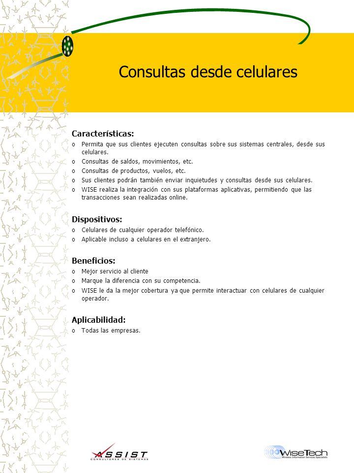 Consultas desde celulares Características: oPermita que sus clientes ejecuten consultas sobre sus sistemas centrales, desde sus celulares.