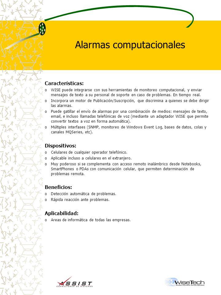 Alarmas computacionales Características: oWISE puede integrarse con sus herramientas de monitoreo computacional, y enviar mensajes de texto a su personal de soporte en caso de problemas.