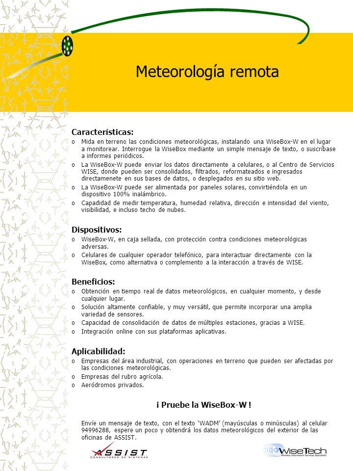 Meteorología remota Características: oMida en terreno las condiciones meteorológicas, instalando una WiseBox-W en el lugar a monitorear.