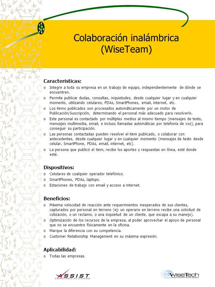 Colaboración inalámbrica (WiseTeam) Características: oIntegre a toda su empresa en un trabajo de equipo, independientemente de dónde se encuentren.
