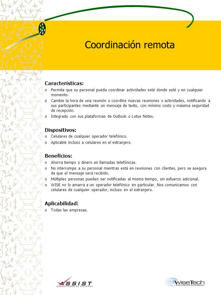 Coordinación remota Características: oPermita que su personal pueda coordinar actividades esté donde esté y en cualquier momento.