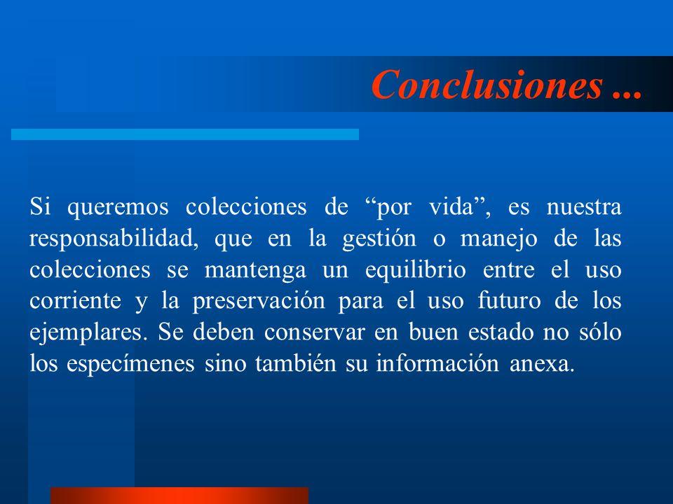 Conclusiones... Si queremos colecciones de por vida, es nuestra responsabilidad, que en la gestión o manejo de las colecciones se mantenga un equilibr