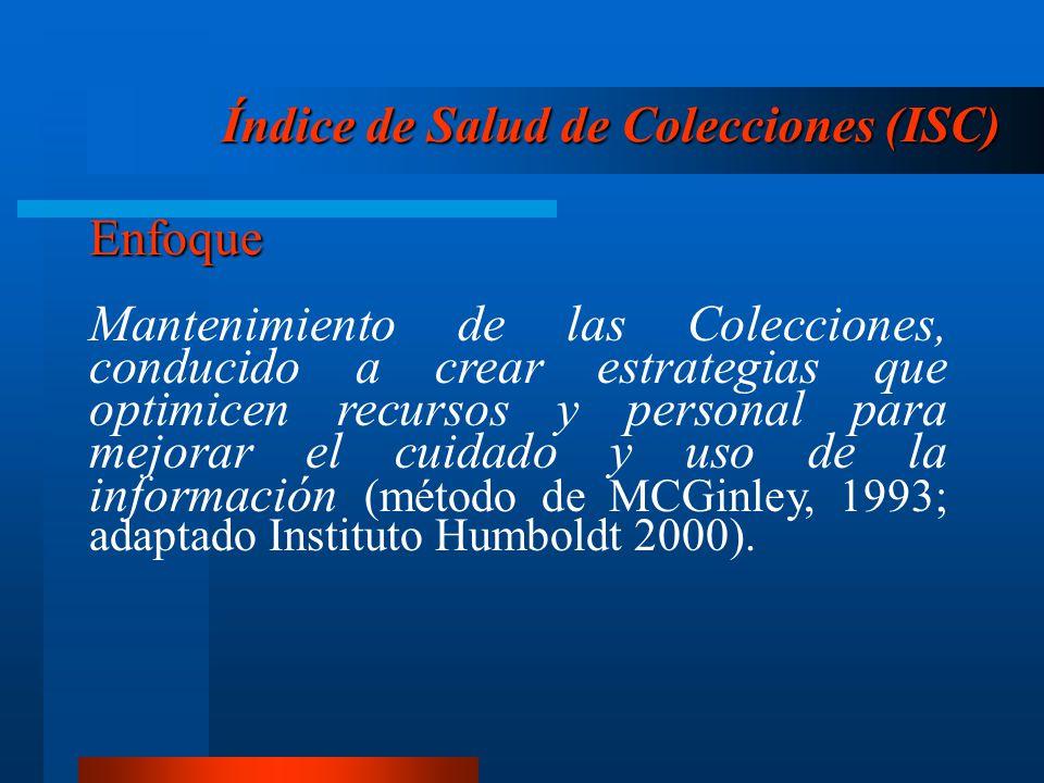 Enfoque Mantenimiento de las Colecciones, conducido a crear estrategias que optimicen recursos y personal para mejorar el cuidado y uso de la información (método de MCGinley, 1993; adaptado Instituto Humboldt 2000).