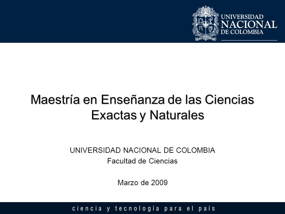 Maestría en Enseñanza de las Ciencias Exactas y Naturales UNIVERSIDAD NACIONAL DE COLOMBIA Facultad de Ciencias Marzo de 2009